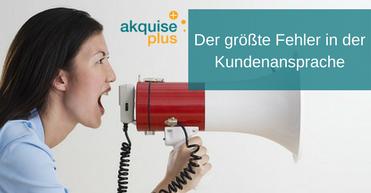 Der größte Fehler in der Kundenansprache