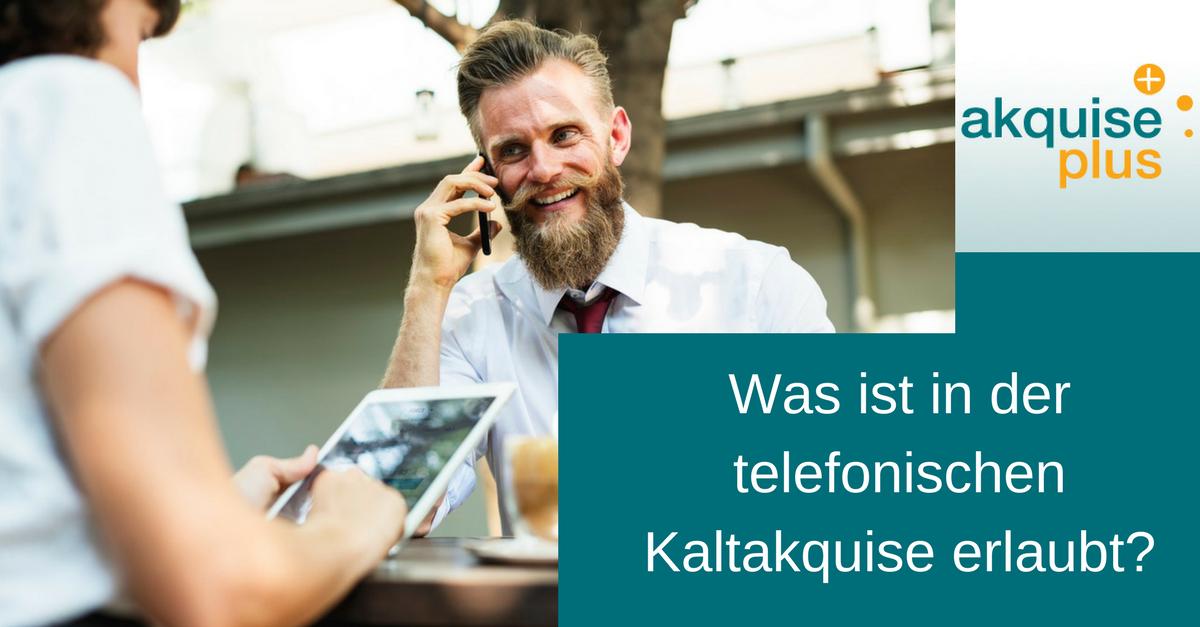 Was ist in der telefonischen Kaltakquise erlaubt?