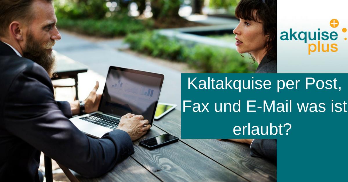 Kaltakquise per Post, Fax und E-Mail was ist erlaubt